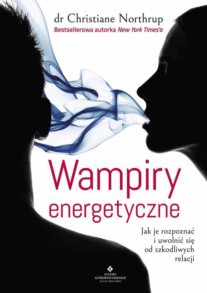 Wampiry energetyczne. Jak je rozpoznać i uwolnić się od szkodliwych relacji - Okładka książki