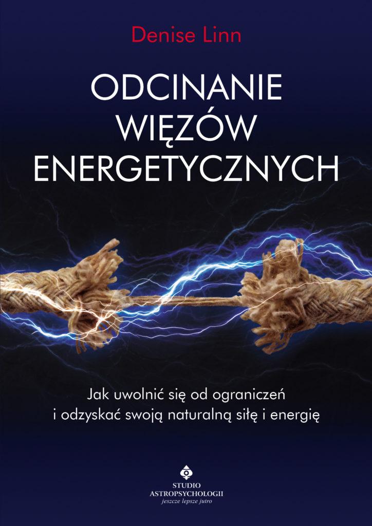 Odcinanie więzów energetycznych. Jak uwolnić się od ograniczeń i odzyskać swoją naturalną siłę i energię - Okładka książki