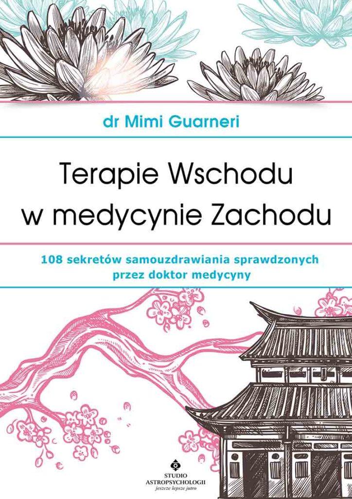 Terapie Wschodu w medycynie Zachodu. 108 sekretów samouzdrawiania sprawdzonych przez doktor medycyny - Okładka książki