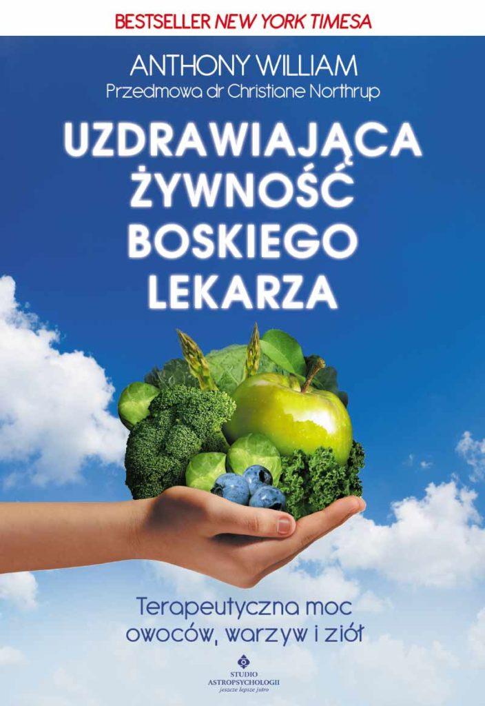Uzdrawiająca żywność boskiego lekarza. Terapeutyczna moc owoców, warzyw i ziół - Okładka książki