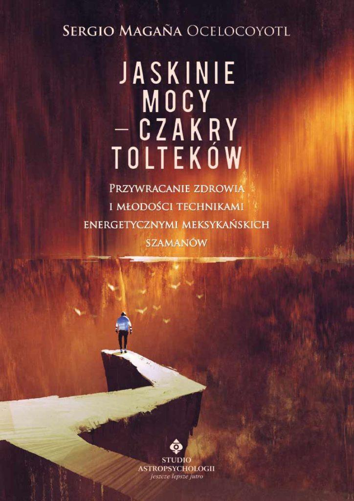 Jaskinie mocy – czakry Tolteków. Przywracanie zdrowia i młodości technikami energetycznymi meksykańskich szamanów - Okładka książki