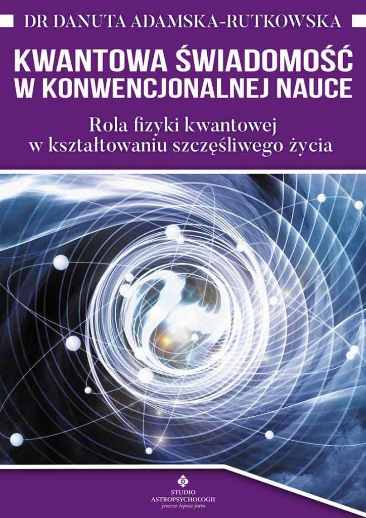 Kwantowa świadomość w konwencjonalnej nauce. Rola fizyki kwantowej w kształtowaniu szczęśliwego życia - Okładka książki