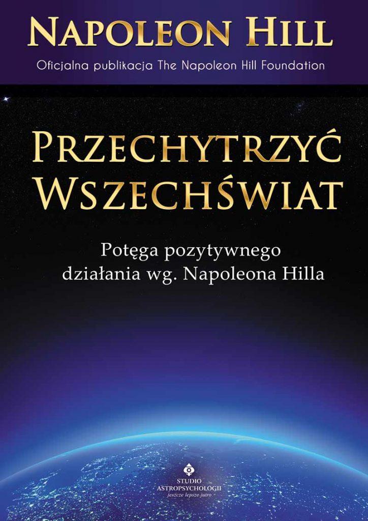 Przechytrzyć Wszechświat. Potęga pozytywnego działania wg. Napoleona Hilla - Okładka książki