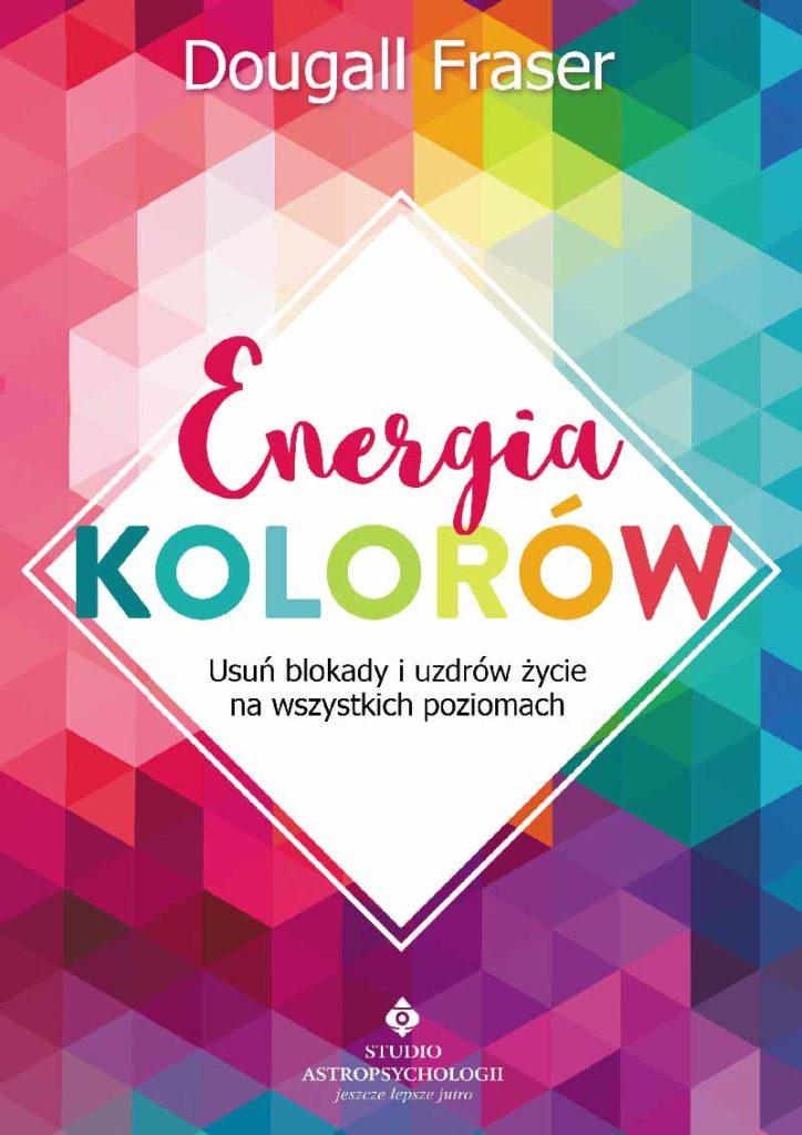 Energia kolorów. Usuń blokady i uzdrów życie na wszystkich poziomach - Okładka książki