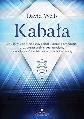 Kabała. Jak korzystać z modlitwy kabalistycznej i pracować z czterema Archaniołami, aby otrzymać codzienne wsparcie - Okładka książki