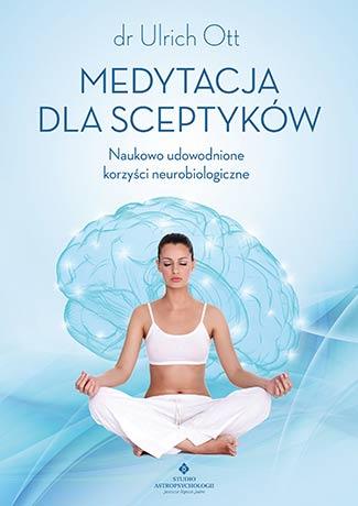 Medytacja dla sceptyków. Naukowo udowodnione korzyści neurobiologiczne - Okładka książki