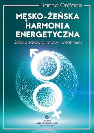 Męsko-żeńska harmonia energetyczna. Źródło zdrowia, mocy i witalności - Okładka książki
