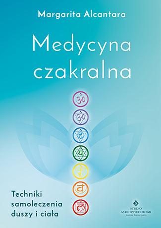 Medycyna czakralna. Techniki samoleczenia duszy i ciała - Okładka książki