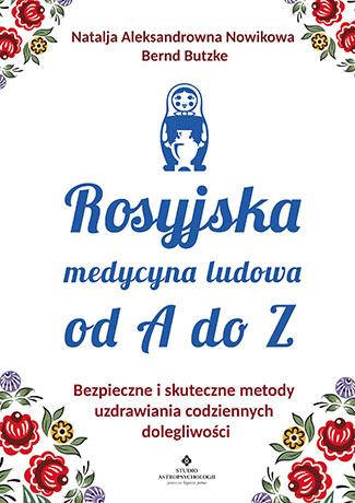 Rosyjska medycyna ludowa od A do Z. Bezpieczne i skuteczne metody uzdrawiania codziennych dolegliwości - Okładka książki