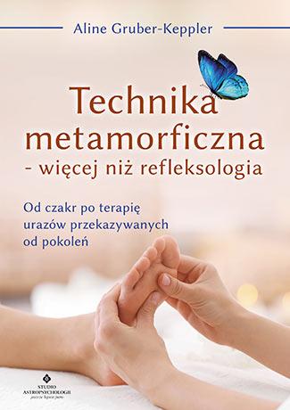 Technika metamorficzna – więcej niż refleksologia. Od czakr po terapię urazów przekazywanych od pokoleń - Okładka książki