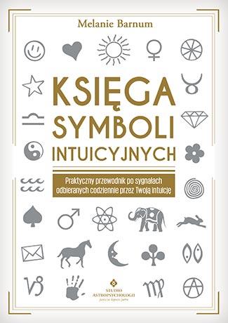 Księga symboli intuicyjnych. Praktyczny przewodnik po sygnałach odbieranych codziennie przez Twoją intuicję - Okładka książki