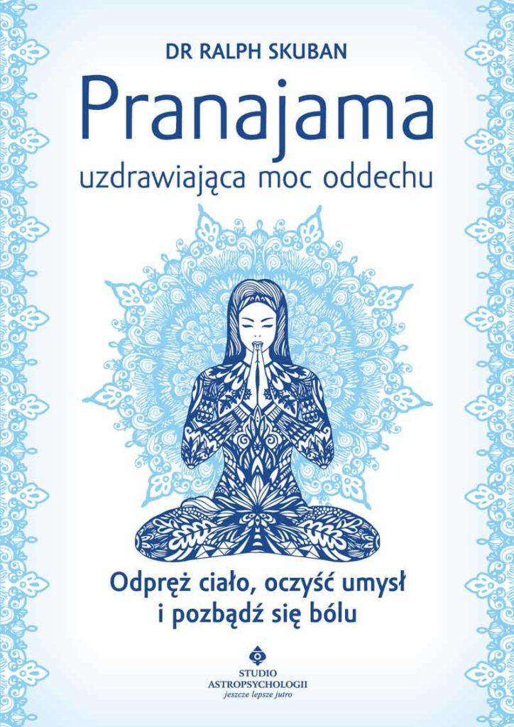 Pranajama – uzdrawiająca moc oddechu. Odpręż ciało, oczyść umysł i pozbądź się bólu - Okładka książki