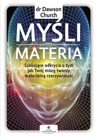 Myśli to materia. Szokujące odkrycia o tym, jak Twój mózg tworzy materialną rzeczywistość - Okładka książki