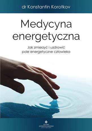 Medycyna energetyczna. Jak zmierzyć i uzdrowić pole energetyczne człowieka - Okładka książki