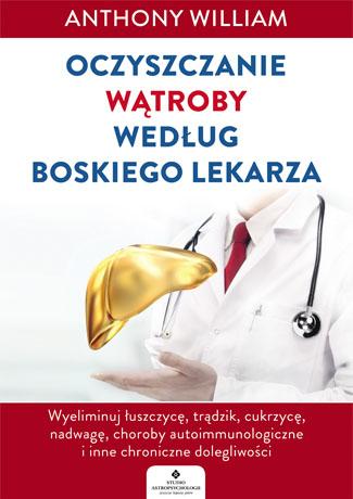 Oczyszczanie wątroby według Boskiego Lekarza. Wyeliminuj łuszczycę, trądzik, cukrzycę, nadwagę, choroby autoimmunologiczne i inne chroniczne dolegliwości - Okładka książki