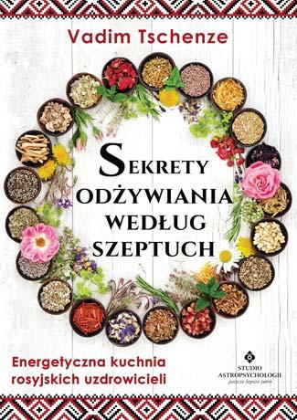 Sekrety odżywiania według szeptuch. Energetyczna kuchnia rosyjskich uzdrowicieli - Okładka książki