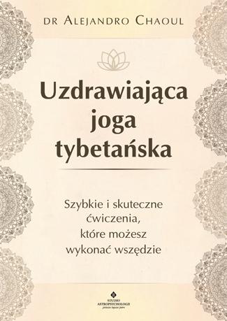 Uzdrawiająca joga tybetańska. Szybkie i skuteczne ćwiczenia, które możesz wykonać wszędzie - Okładka książki