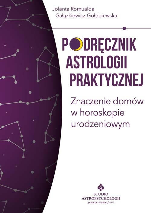 Podrecznik astrologii praktycznej Znaczenie domow w horoskopie urodzeniowym Galazkiewicz Golebiewska
