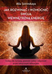 Jak rozwinac i wzmocnic swoja wewnetrzna energie Alla Svirinskaya