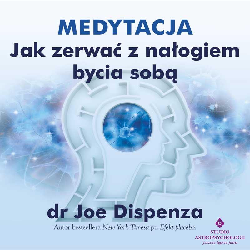 Medytacja jak zerwac z nalogiem bycia soba Joe Dispenza audio