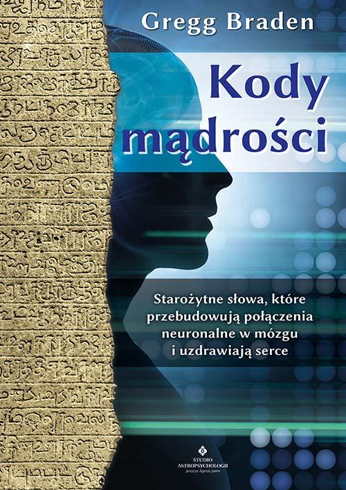 Kody mądrości. Starożytne słowa, które przebudowują połączenia neuronalne w mózgu  i uzdrawiają serce - Okładka książki