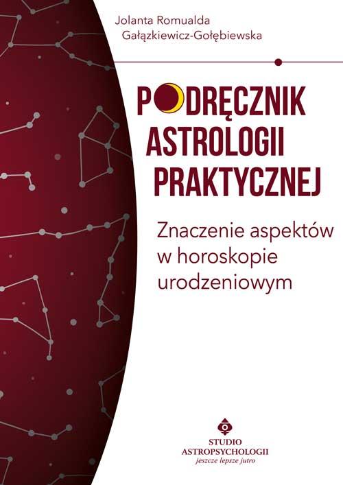 Podrecznik astrologii praktycznej Znaczenie aspektow w horoskopie urodzeniowym J R Galazkiewicz Golebiewska