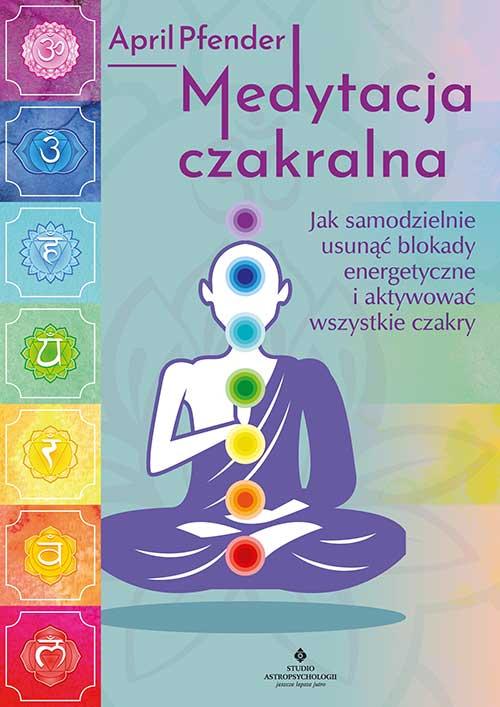 Medytacja czakralna. Jak samodzielnie usunąć blokady energetyczne i aktywować wszystkie czakry - Okładka książki
