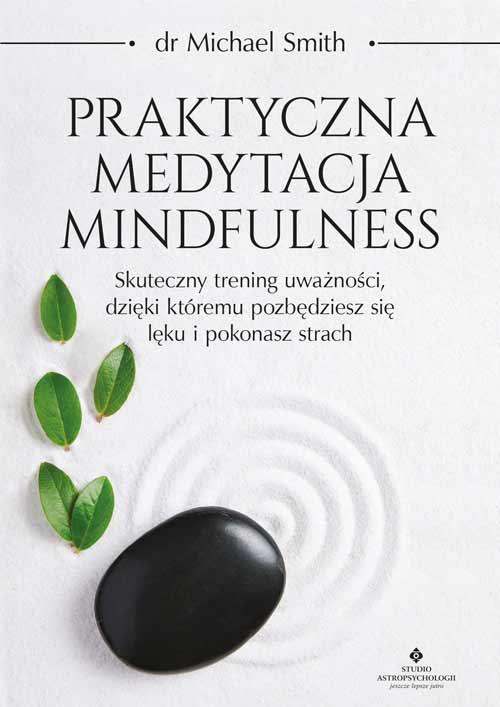 Praktyczna medytacja mindfulness Michael Smith