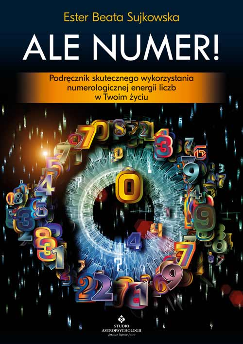 Ale Numer! Podręcznik skutecznego wykorzystania numerologicznej energii liczb w Twoim życiu - Okładka książki