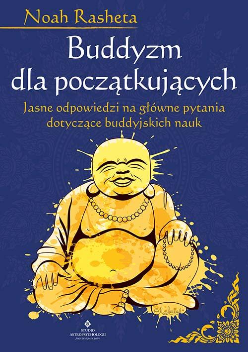 Buddyzm dla początkujących. Jasne odpowiedzi na główne pytania dotyczące buddyjskich nauk - Okładka książki