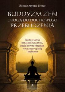 Buddyzm zen droga do duchowego przebudzenia Bonnie Myotai Treace